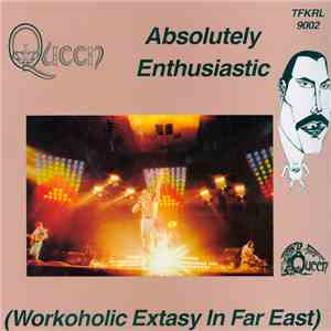 Queen - Absolutely Enthusiastic (Workoholic Extasy In Far East) mp3 album