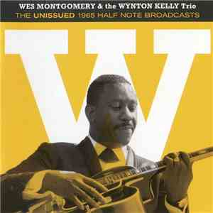 Wes Montgomery & The Wynton Kelly Trio - The Unissued 1965 Half Note Broadcasts mp3 album